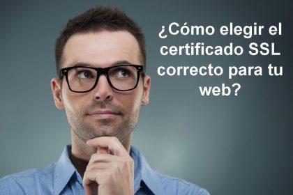 ¿Cómo Elegir el Certificado SSL correcto para tu web?
